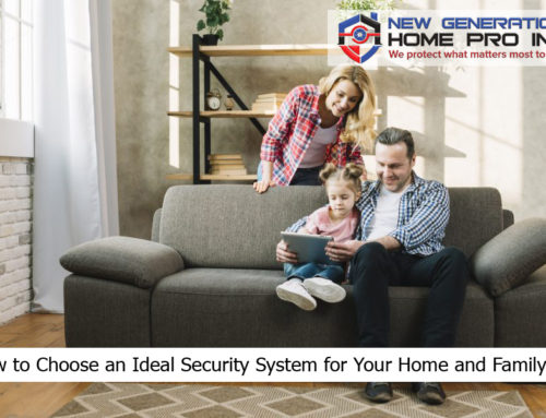 How to Choose an Ideal Security System for Your Home and Family